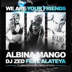 Albina Mango & DJ Zed Feat. Alateya - We Are Your Friends [Clubmasters Records Artist]