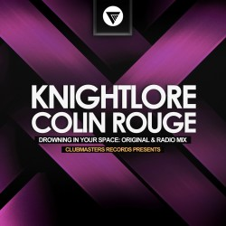 Knightlore & Colin Rouge - Drowning In Your Space [Clubmasters Records]