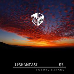 Leshancast - FUTUREGARAGE PT05