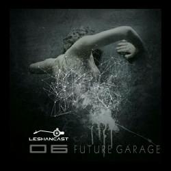 Leshancast - FUTUREGARAGE PT06