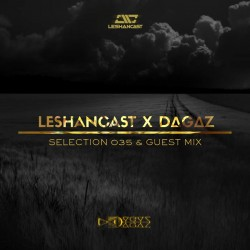 Leshancast x DΔGΔZ - Selection 035 & Guest mix