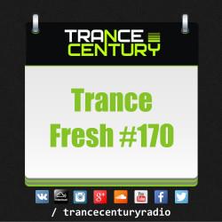 Trance Century Radio - #TranceFresh 170