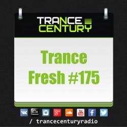 Trance Century Radio - #TranceFresh 175