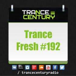 Trance Century Radio - #TranceFresh 192