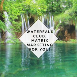 Waterfall Club. Matrix marketing for you!