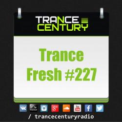 Trance Century Radio - #TranceFresh 227