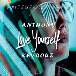 Anthony Keyrouz - Love Yourself (Whitesforce Remix)