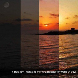 r. trufanov – night and morning [Special for World Dj Day] [Doubtingthomas House Music podcasts]