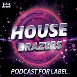 House Brazers Podcast – #004 Mixed by #WHITE FOX