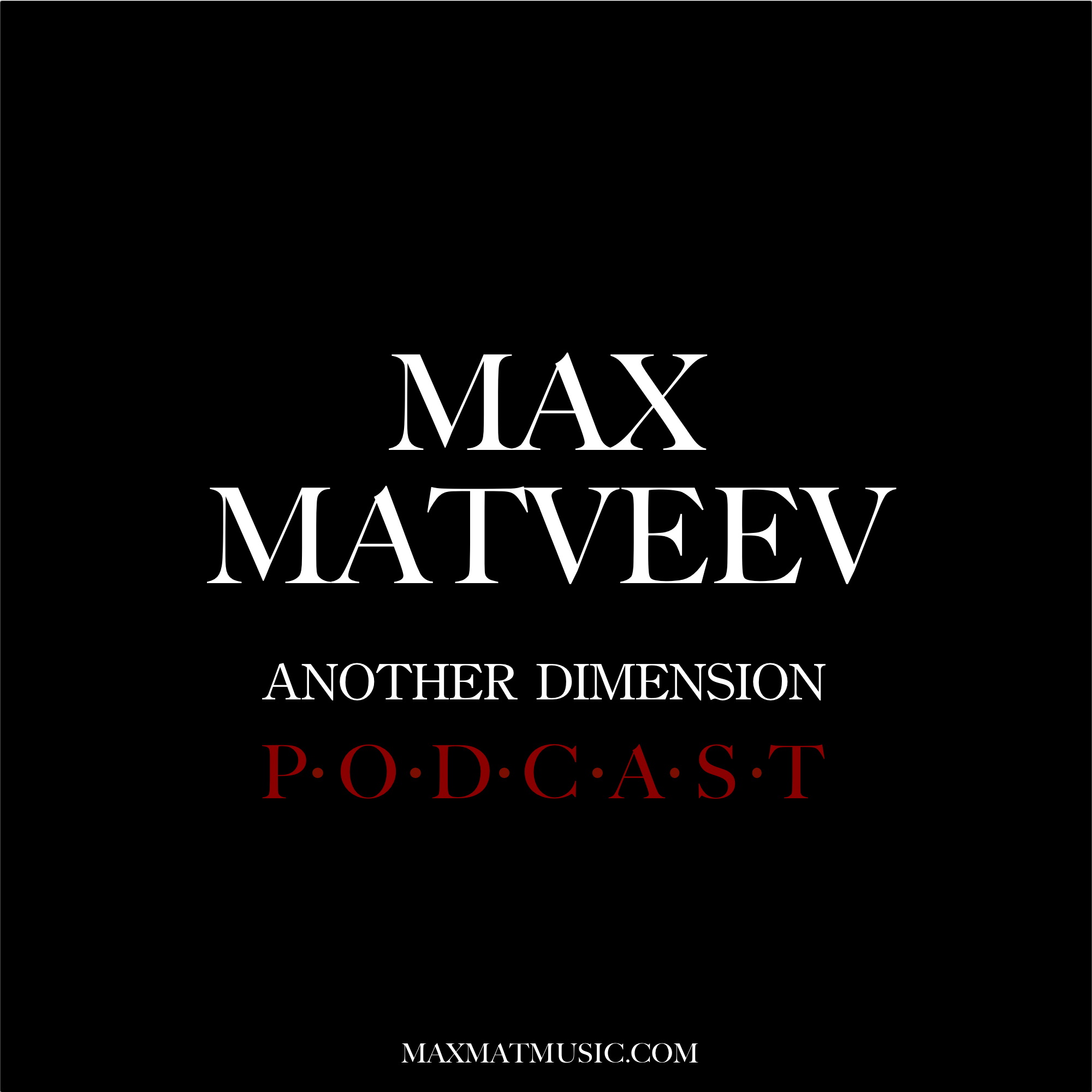 Max Matveev - Another Dimension Podcast